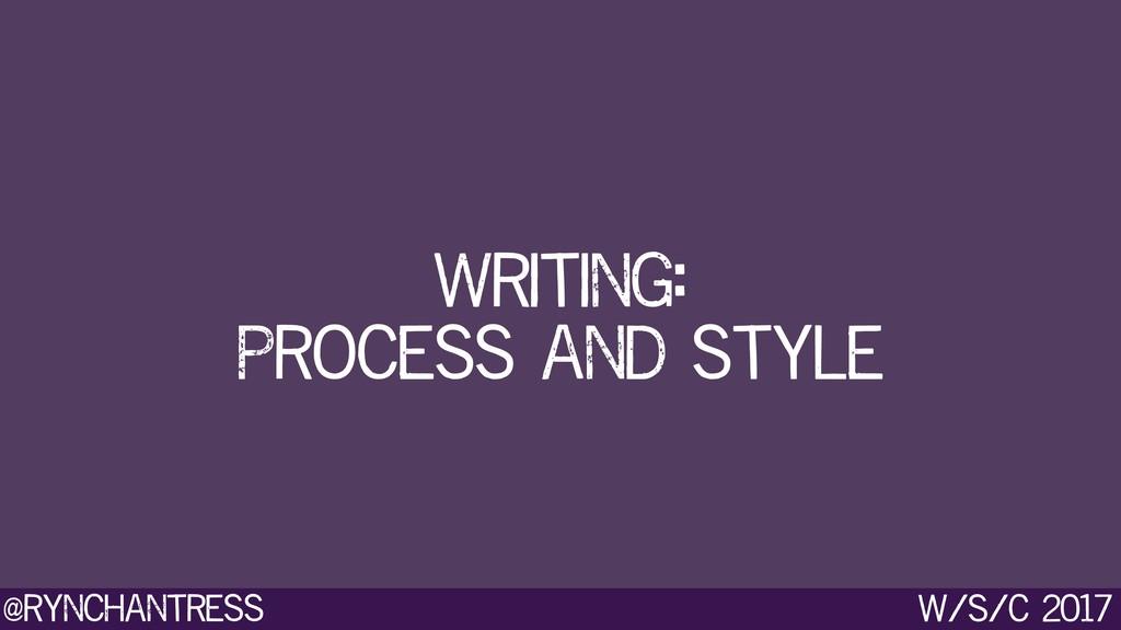 @rynchantress w/s/c 2017 Writing:  Process and...