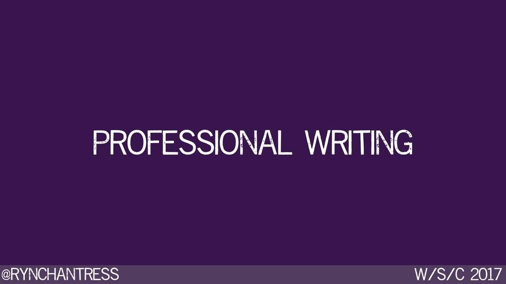 @rynchantress w/s/c 2017 professional writing