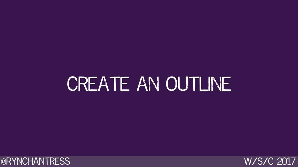 @rynchantress w/s/c 2017 create an outline