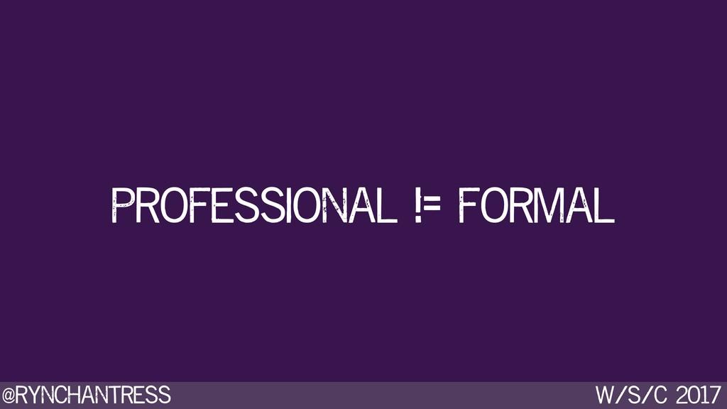 @rynchantress w/s/c 2017 professional != formal