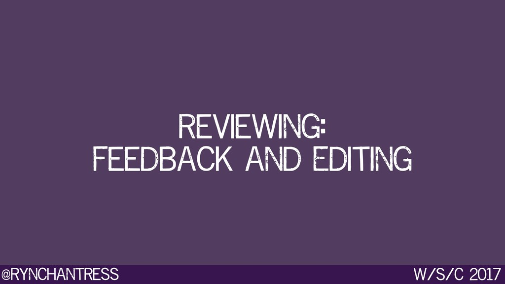 @rynchantress w/s/c 2017 Reviewing: Feedback a...