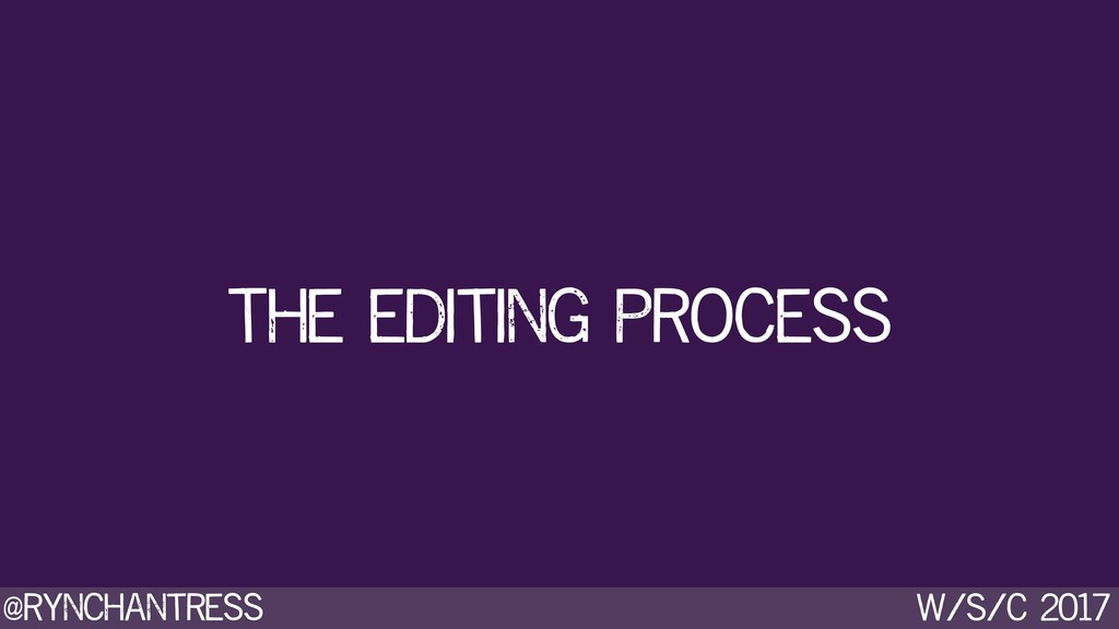 @rynchantress w/s/c 2017 The editing process
