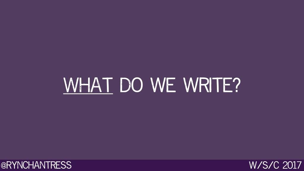 @rynchantress w/s/c 2017 What do we write?
