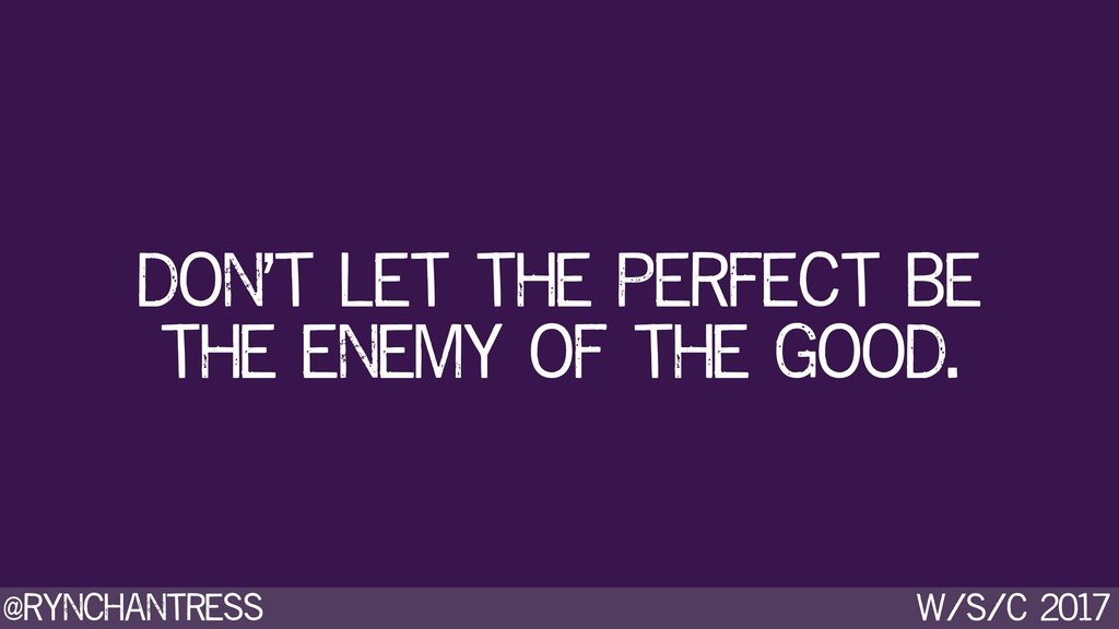 @rynchantress w/s/c 2017 don't let the perfect ...