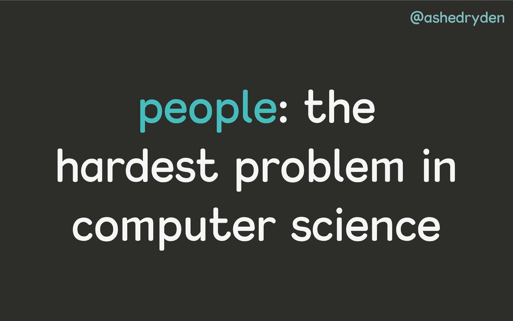 @ashedryden people: the hardest problem in comp...
