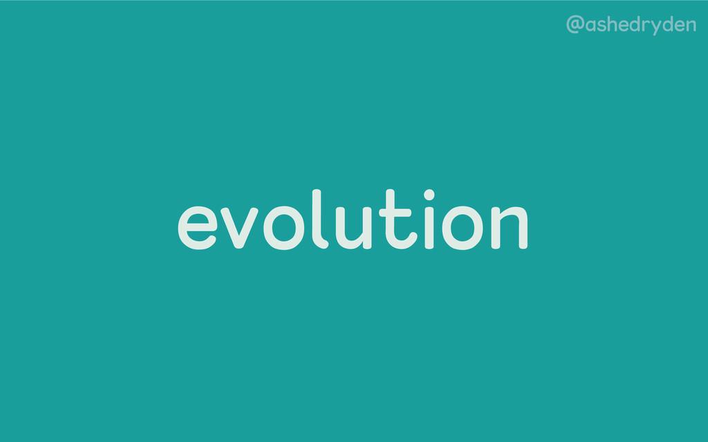 @ashedryden evolution