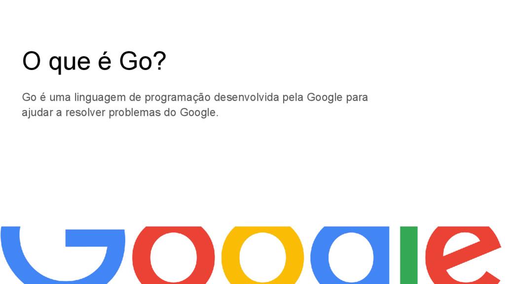 O que é Go? Go é uma linguagem de programação d...