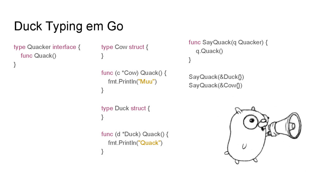 Duck Typing em Go type Duck struct { } func (d ...