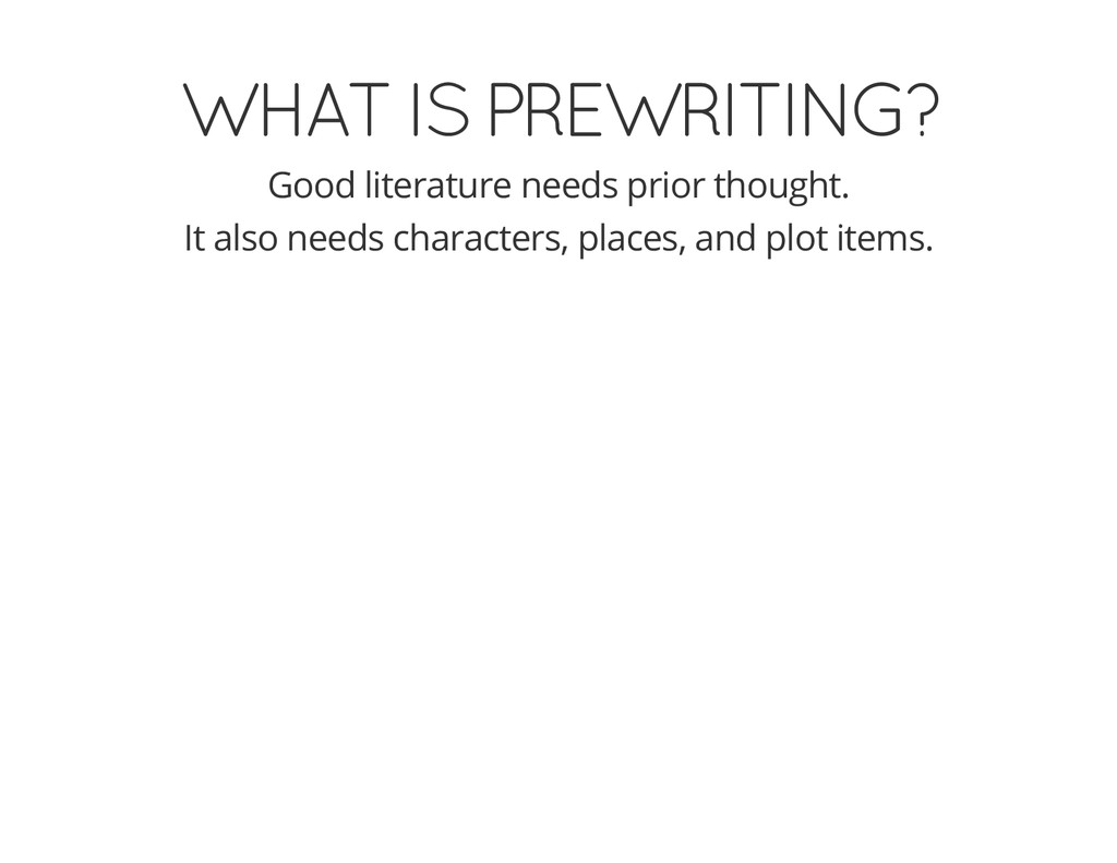 WHAT IS PREWRITING? Good literature needs prior...