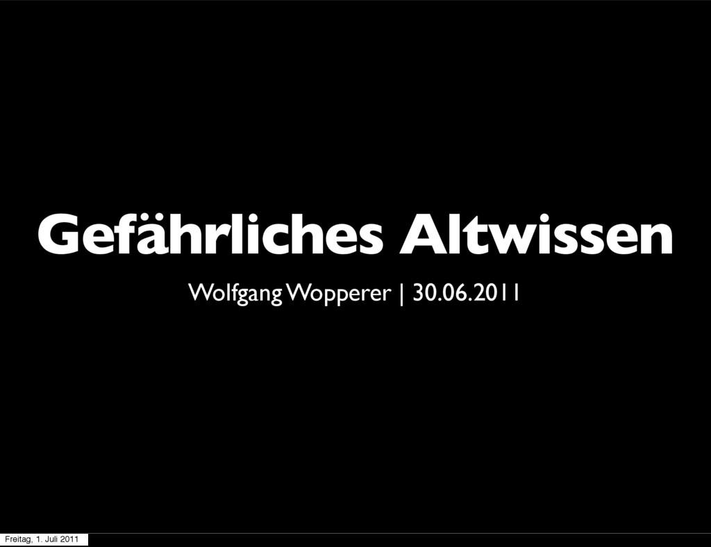 Gefährliches Altwissen Wolfgang Wopperer | 30.0...