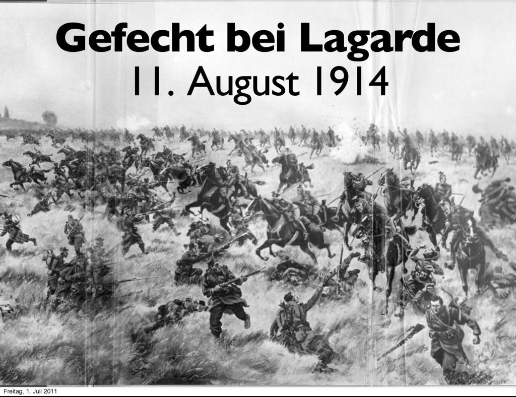 Gefecht bei Lagarde 11. August 1914 Freitag, 1....