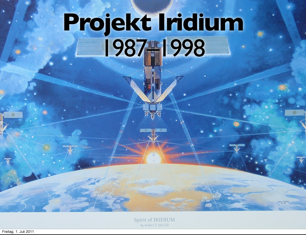 Projekt Iridium 1987–1998 Freitag, 1. Juli 2011