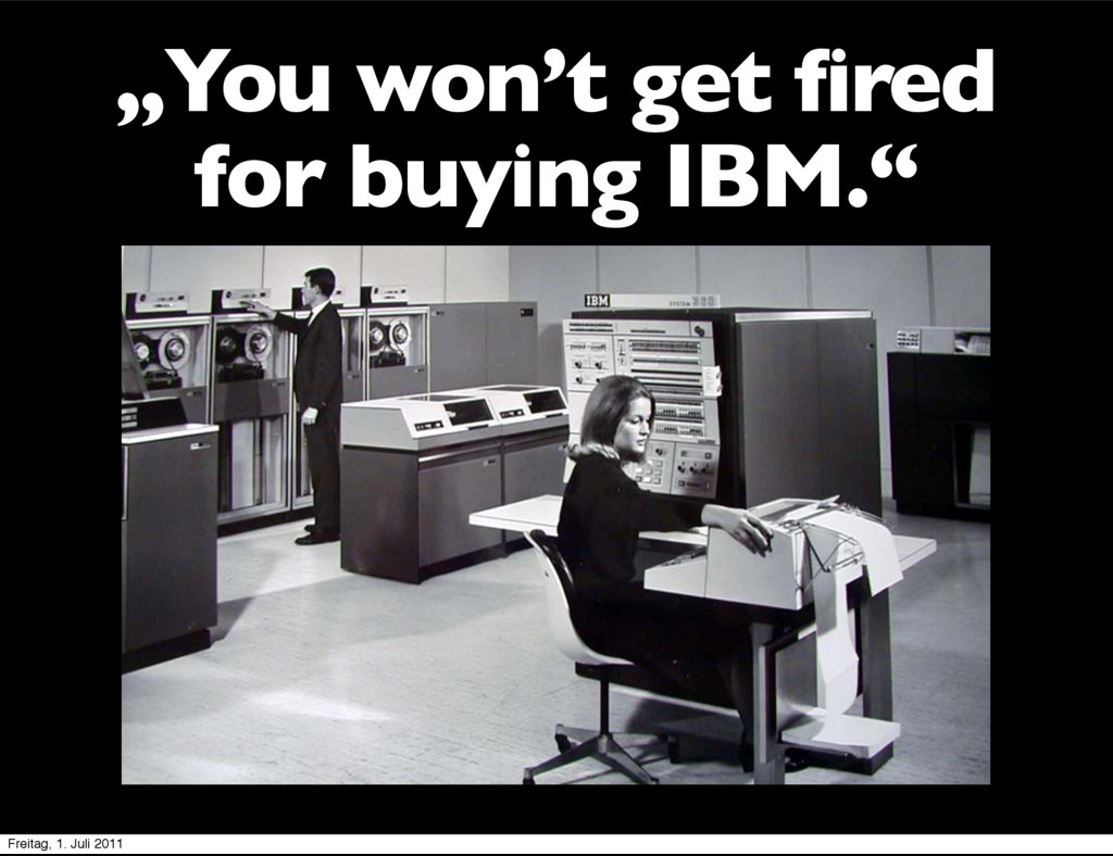 """""""You won't get fired for buying IBM."""" Freitag, ..."""