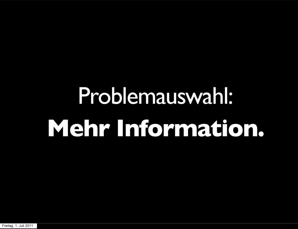 Problemauswahl: Mehr Information. Freitag, 1. J...