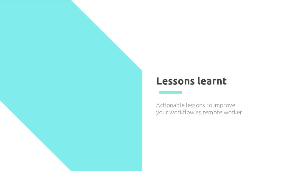 Lessons learnt Actionable lessons to improve yo...
