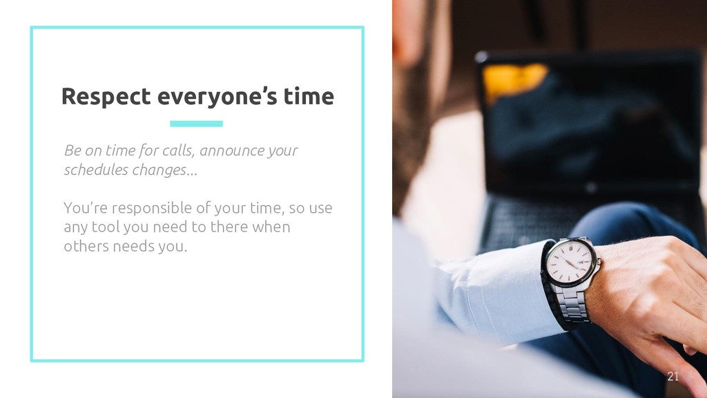 Respect everyone's time Be on time for calls, a...