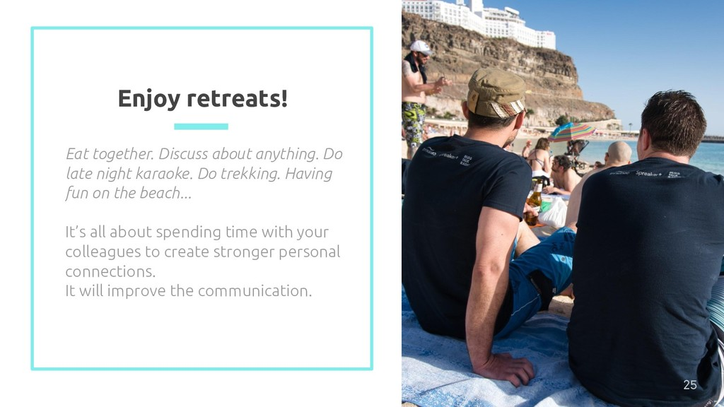 Enjoy retreats! 25 Eat together. Discuss about ...
