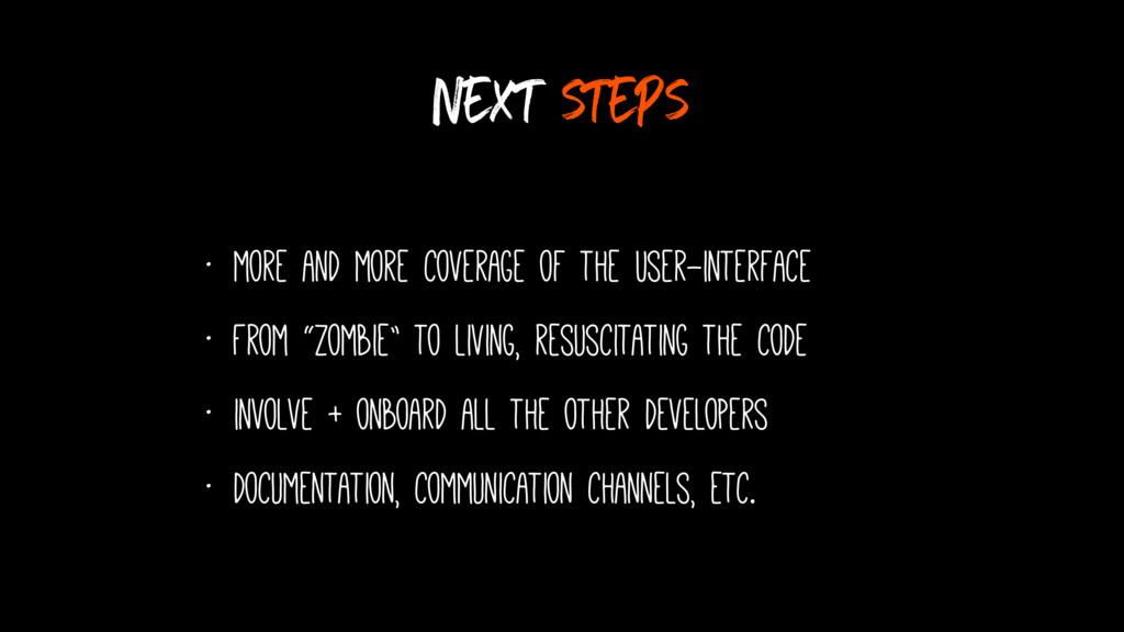 next steps • more and more coverage of the User...