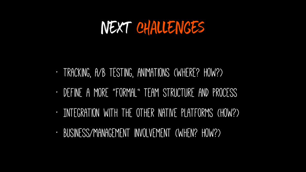 next challenges • tracking, A/B Testing, animat...