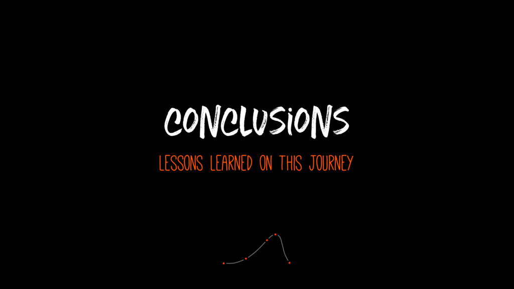 conclusions lessons learned on this journey