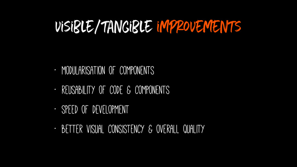 visible/tangible improvements • modularisation ...
