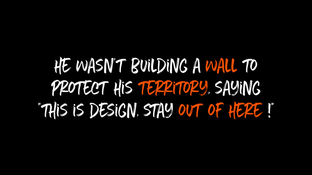 he wasn't building a wall to protect his territ...