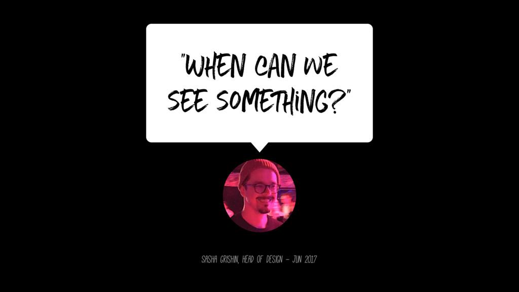 """When can we see something?"" Sasha Grishin, Hea..."