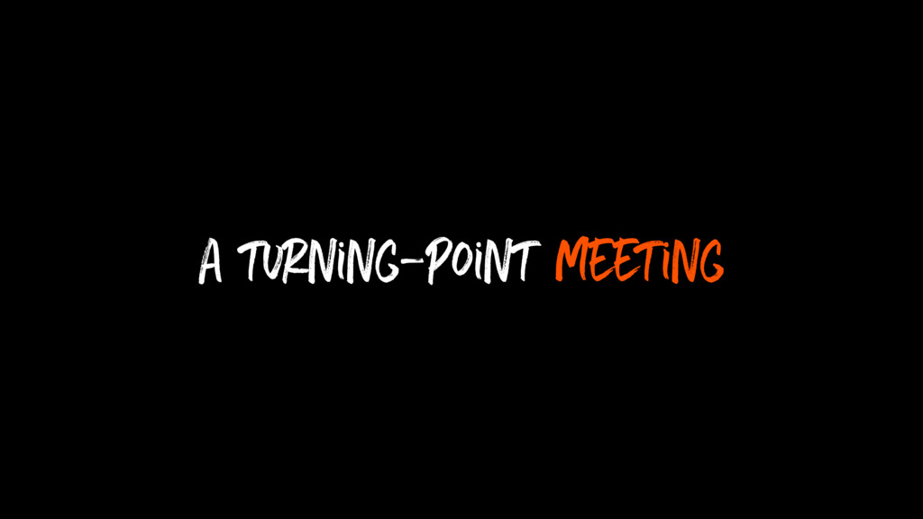 a turning-point meeting