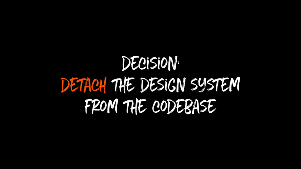 decision: detach the design system