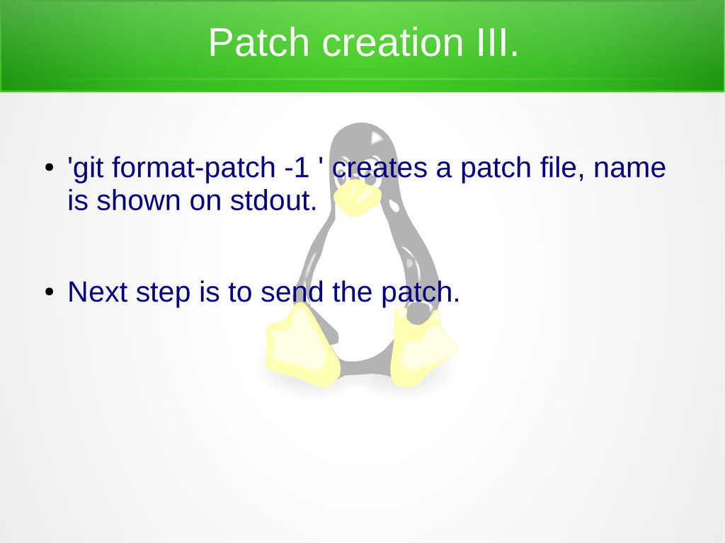 Patch creation III. ● 'git format-patch -1 ' cr...