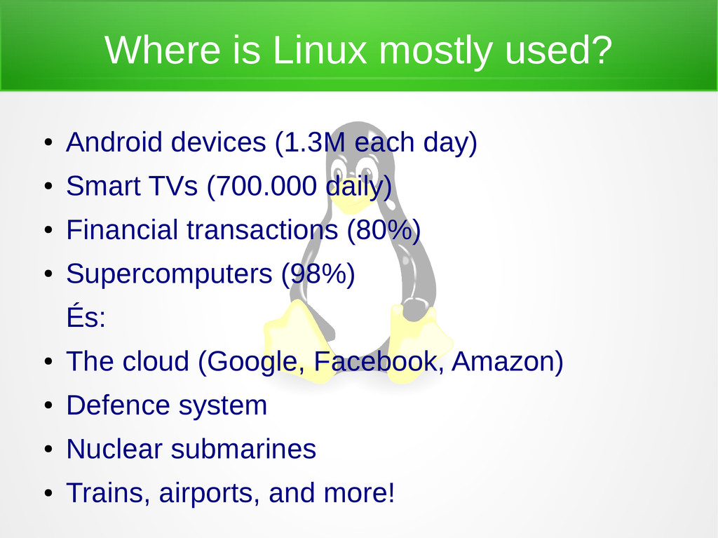 Where is Linux mostly used? ● Android devices (...
