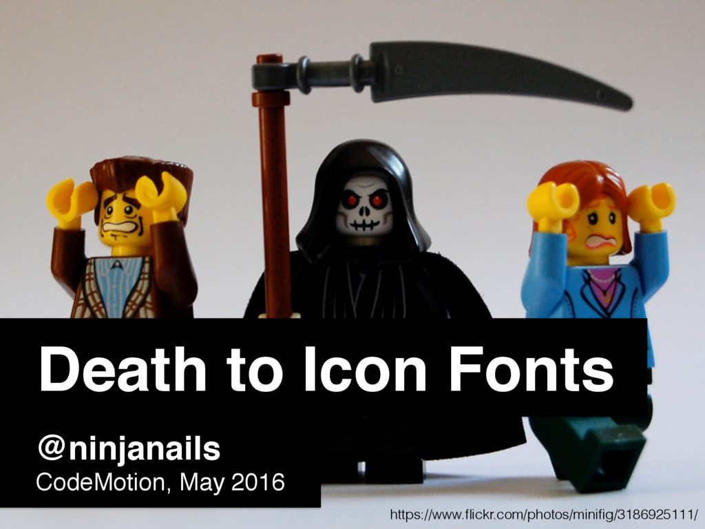 Death to Icon Fonts @ninjanails CodeMotion, May...