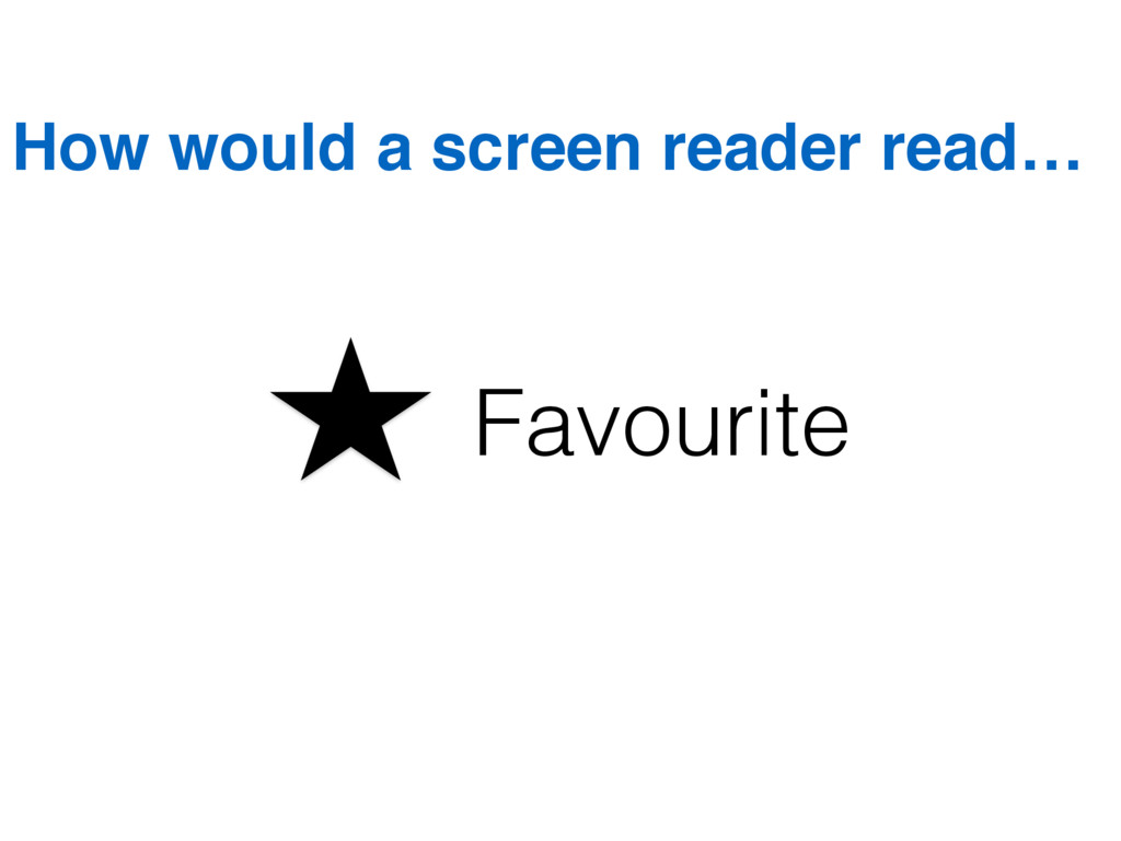 Favourite How would a screen reader read…
