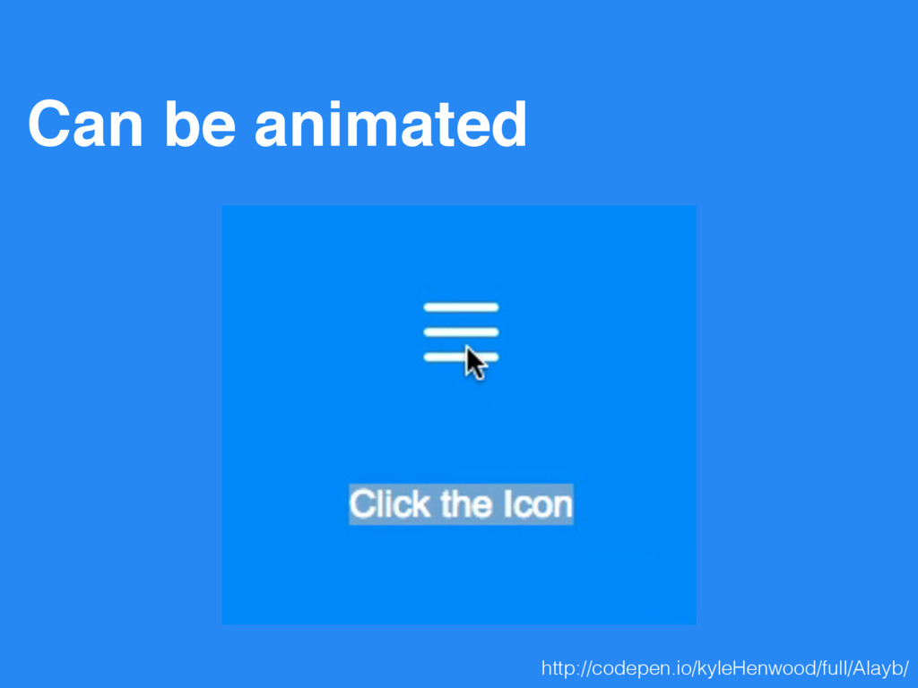 Can be animated http://codepen.io/kyleHenwood/f...