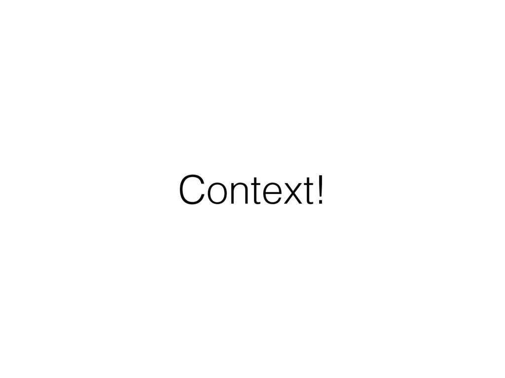 Context!