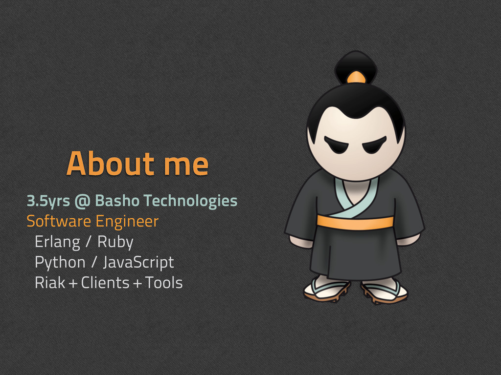About me 3.5yrs @ Basho Technologies Software E...