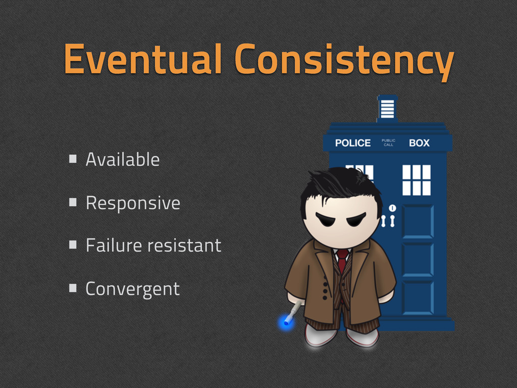 Eventual Consistency • Available • Responsive •...