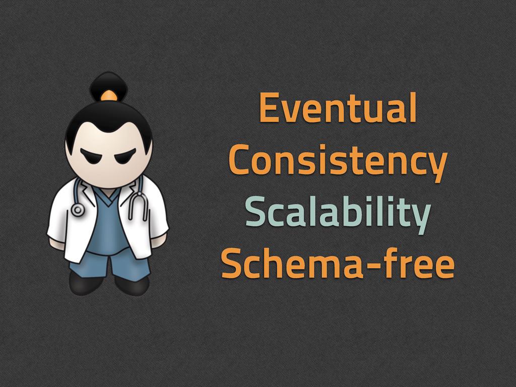 Eventual Consistency Scalability Schema-free