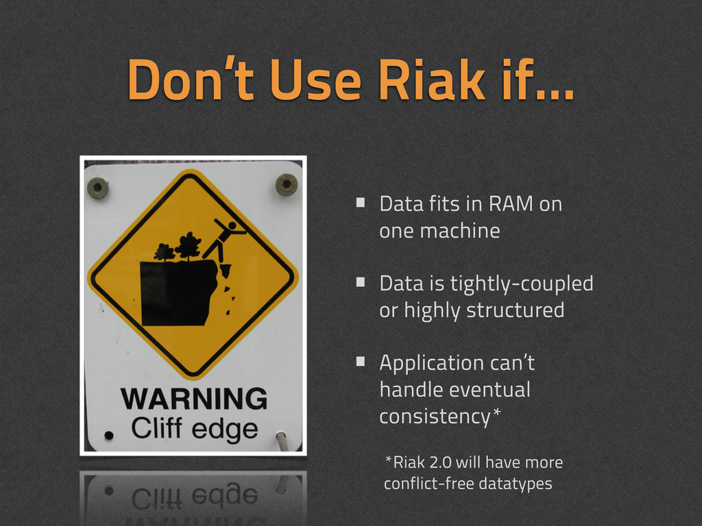 Don't Use Riak if... • Data fits in RAM on one ...