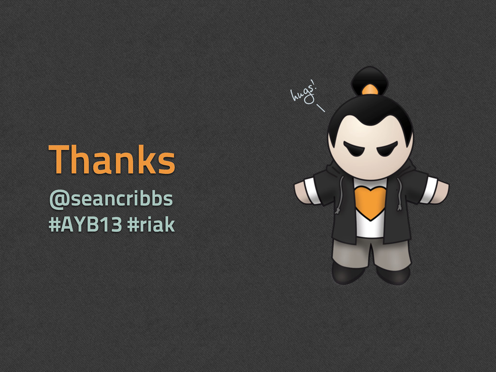 Thanks @seancribbs #AYB13 #riak hugs!