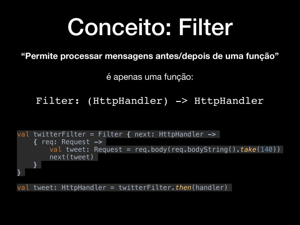 """Conceito: Filter """"Permite processar mensagens a..."""