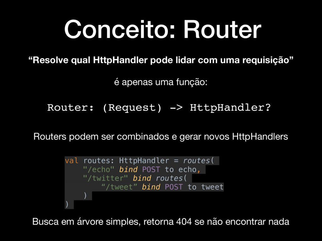 Conceito: Router Router: (Request) -> HttpHandl...