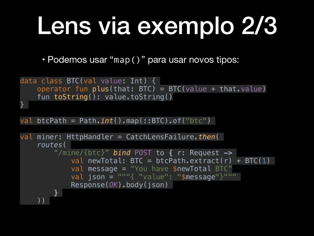 """Lens via exemplo 2/3 • Podemos usar """"map()"""" par..."""
