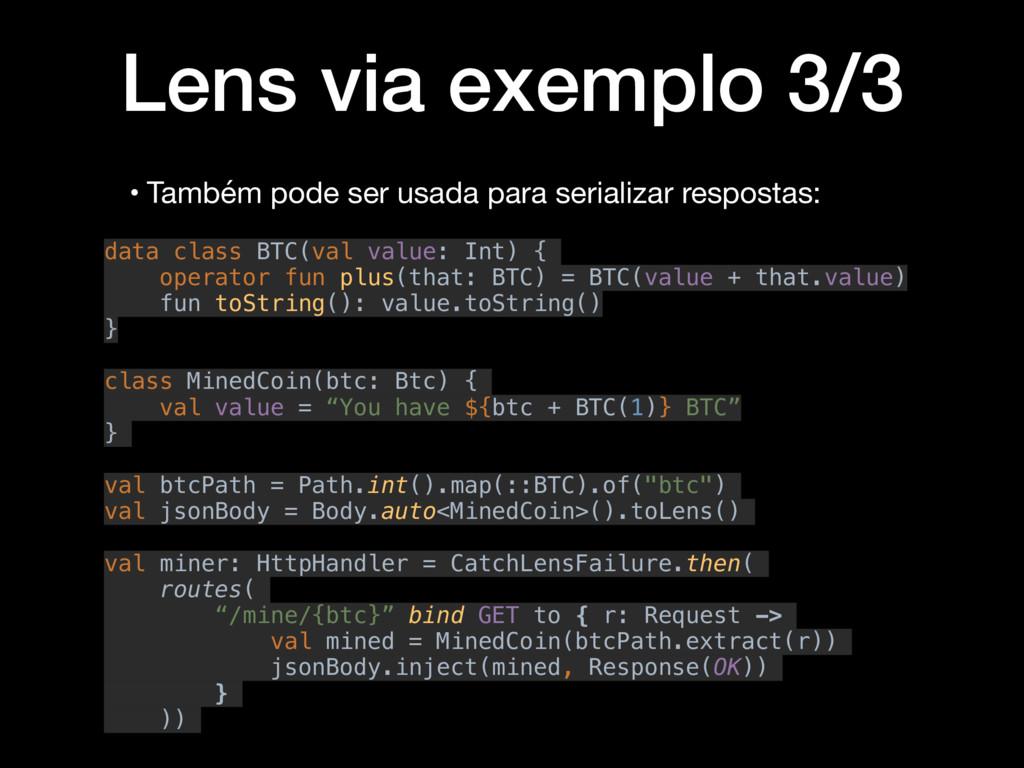 Lens via exemplo 3/3 • Também pode ser usada pa...