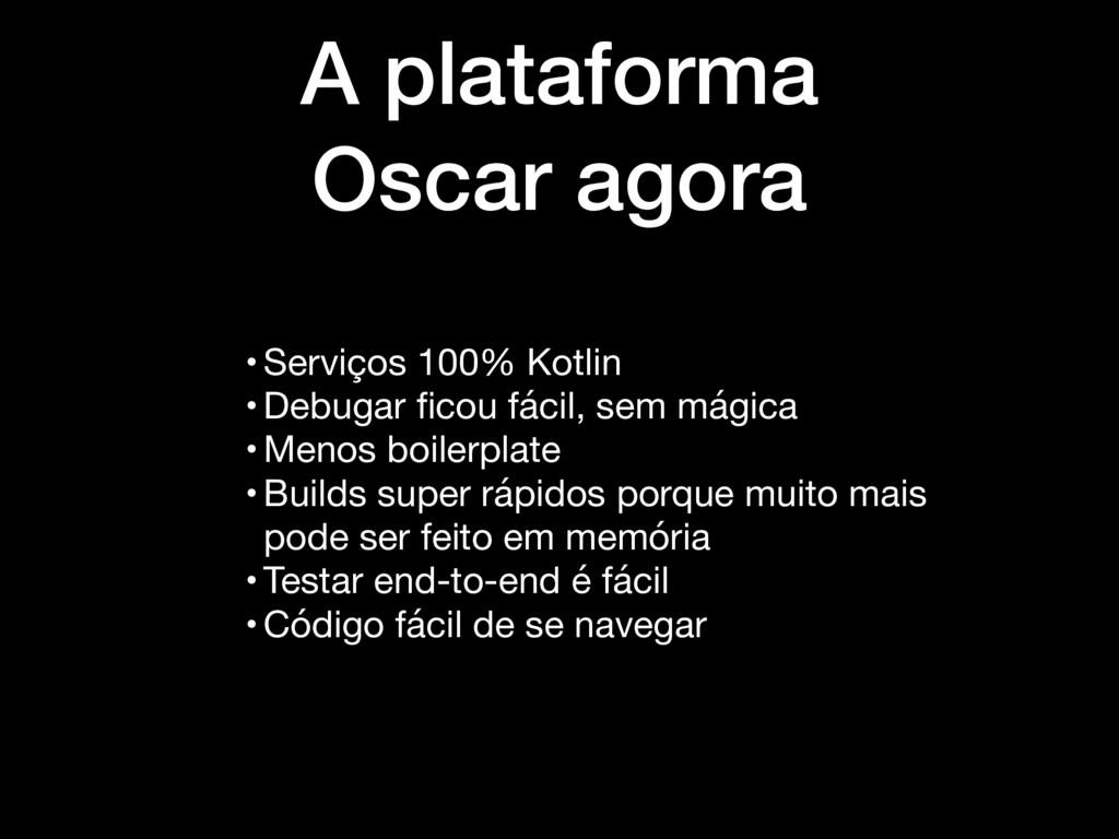 A plataforma Oscar agora •Serviços 100% Kotlin ...