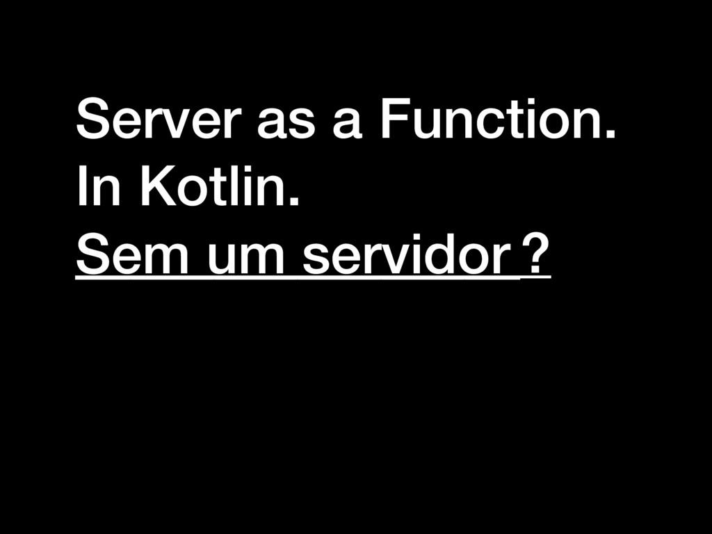 Server as a Function. In Kotlin. ______________...