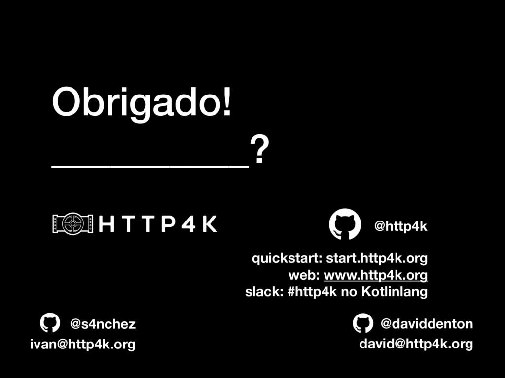 Obrigado! __________? quickstart: start.http4k....