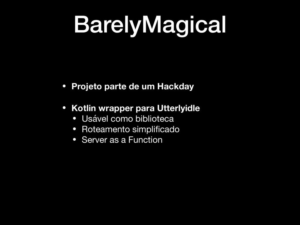 BarelyMagical • Projeto parte de um Hackday • K...