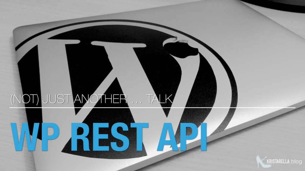 KRISTARELLA.blog WP REST API (NOT) JUST ANOTHER...