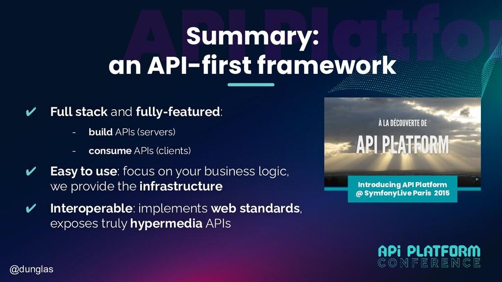 @dunglas Summary: an API-first framework ✔ Full...